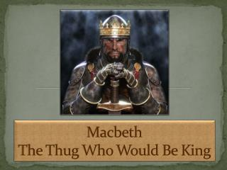 Macbeth The Thug  W ho  W ould  B e  K ing