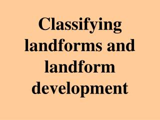 Classifying landforms and landform development