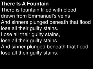 There Is A Fountain There is fountain filled with blood  drawn from Emmanuel's veins
