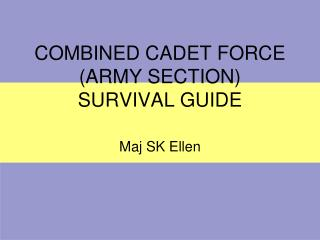 COMBINED CADET FORCE (ARMY SECTION)  SURVIVAL GUIDE