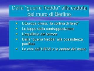 """Dalla """"guerra fredda"""" alla caduta del muro di Berlino"""