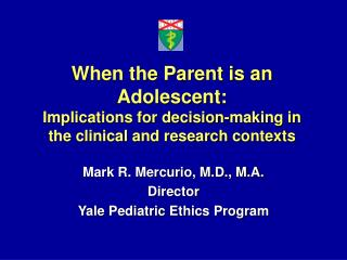 Mark R. Mercurio, M.D., M.A. Director Yale Pediatric Ethics Program