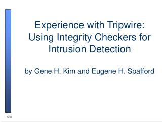 Experience with Tripwire: Using Integrity Checkers for Intrusion Detection  by Gene H. Kim and Eugene H. Spafford