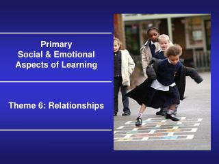 Primary Social & Emotional Aspects of Learning Theme 6: Relationships