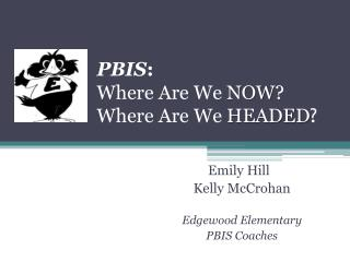 PBIS :  Where  A re We  NOW ? Where Are  W e  HEADED ?