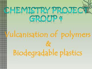 Vulcanisation  of  polymers  &  Biodegradable plastics