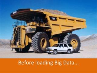 Before loading Big Data...