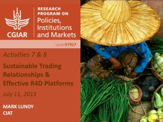 Activities 7 & 8 Sustainable Trading Relationships & Effective R4D Platforms July 11, 2013