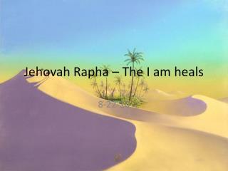 Jehovah  Rapha  – The I am heals