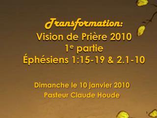 Transformation: Vision de Prière 2010 1 e  partie Éphésiens 1:15-19 & 2.1-10