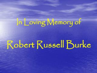 In Loving Memory of Robert Russell Burke
