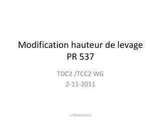 Modification hauteur de  levage  PR 537