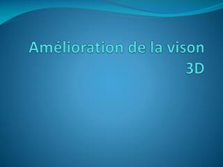 Am�lioration de la vison 3D