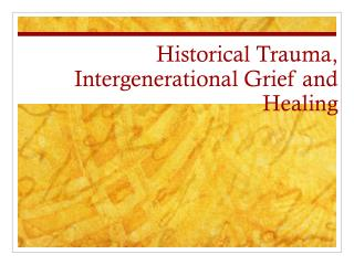 Historical Trauma, Intergenerational Grief and Healing