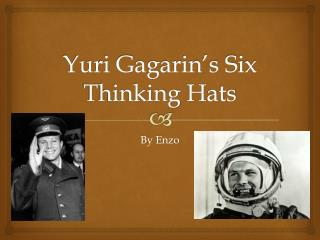 Yuri Gagarin's Six Thinking  H ats