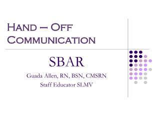 SBAR Guada Allen, RN, BSN, CMSRN Staff Educator SLMV