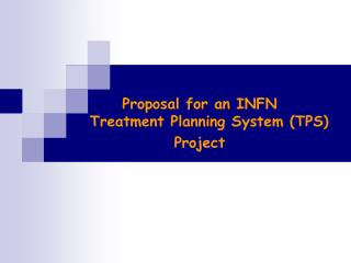 Proposal for an INFN     Treatment Planning System (TPS) Project