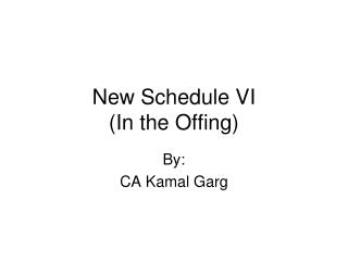 New Schedule VI In the Offing