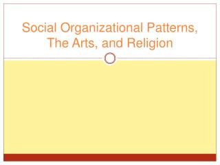 Social Organizational Patterns, The Arts, and Religion