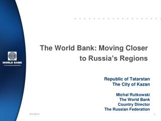 The World Bank: Moving Closer  to Russia's Regions