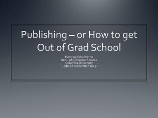 Publishing   or How to get Out of Grad School
