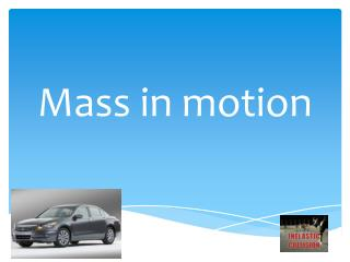 Mass in motion