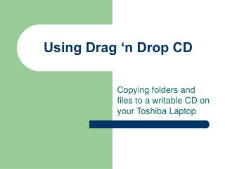 Using Drag  n Drop CD