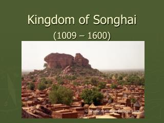 Kingdom of Songhai (1009 – 1600)