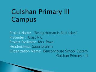 """Project Name:  """"Being Human Is All It takes"""" Presenter : Class V  C"""