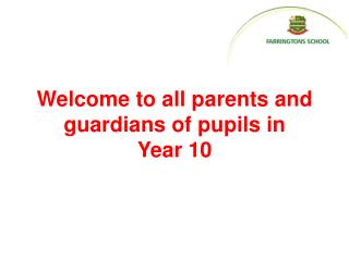 Welcome to all parents and guardians of pupils  in  Year 10