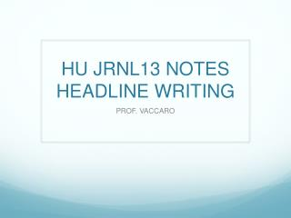 HU JRNL13 NOTES HEADLINE WRITING