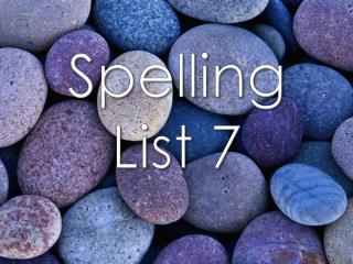 Spelling List 7