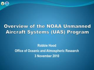 Overview of the NOAA Unmanned Aircraft Systems (UAS ) Program