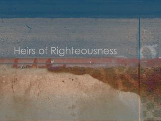 Heirs of Righteousness