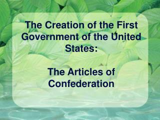 The Creation of the First Government of the United States: The Articles of Confederation