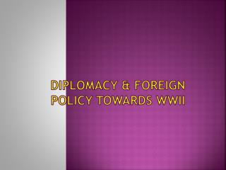 Diplomacy & Foreign Policy Towards WWII