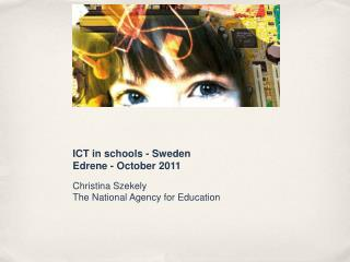 ICT in schools - Sweden Edrene - October 2011 Christina Szekely The National Agency for Education