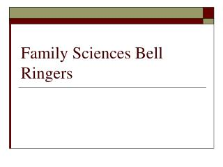 Family Sciences Bell Ringers