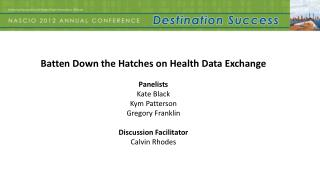 Batten Down the Hatches on Health Data Exchange Panelists Kate Black Kym Patterson