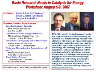 Co-Chairs:  Alexis T. Bell  (UC-Berkeley) Bruce C. Gates (UC-Davis) Douglas Ray ( PN NL)