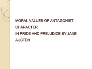 MORAL VALUES OF ANTAGONIST CHARACTER  IN PRIDE AND PREJUDICE BY JANE AUSTEN