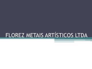 FLOREZ METAIS ARTÍSTICOS LTDA