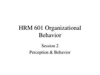 HRM 601 Organizational Behavior