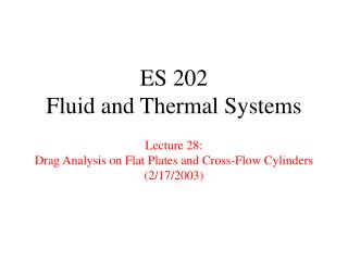 ES 202 Fluid and Thermal Systems  Lecture 28: Drag Analysis on Flat Plates and Cross-Flow Cylinders 2