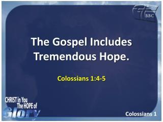 The Gospel Includes Tremendous Hope.