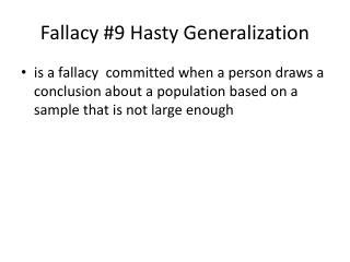 Fallacy #9 Hasty Generalization