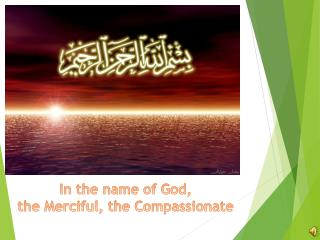 In the name of God, t he Merciful, the Compassionate
