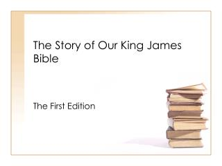 The Story of Our King James Bible