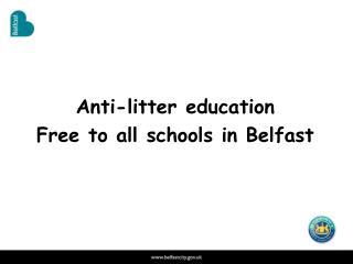Anti-litter education Free to all schools in Belfast