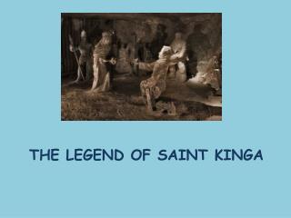 THE LEGEND OF SAINT KINGA